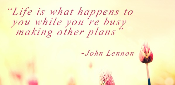 Weekly Inspiration Life Is What Happens To You While Youre Busy Making Other Plans